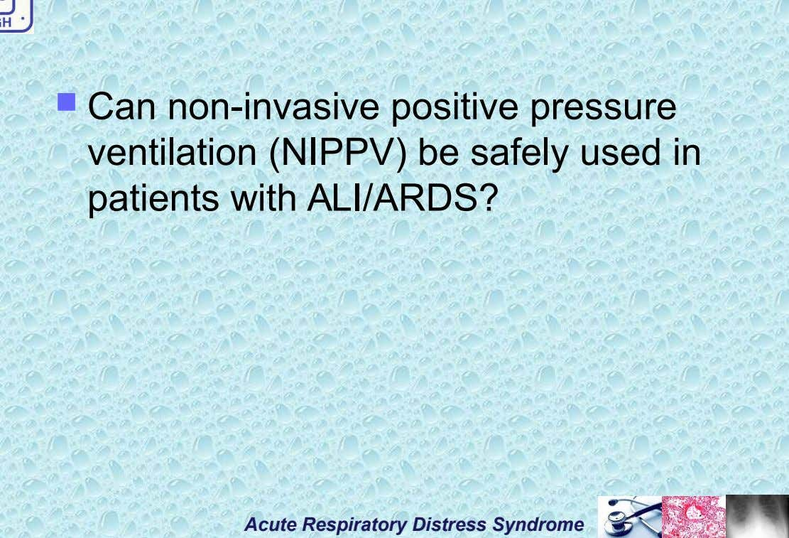  Can non-invasive positive pressure ventilation (NIPPV) be safely used in patients with ALI/ARDS? Acute Respiratory