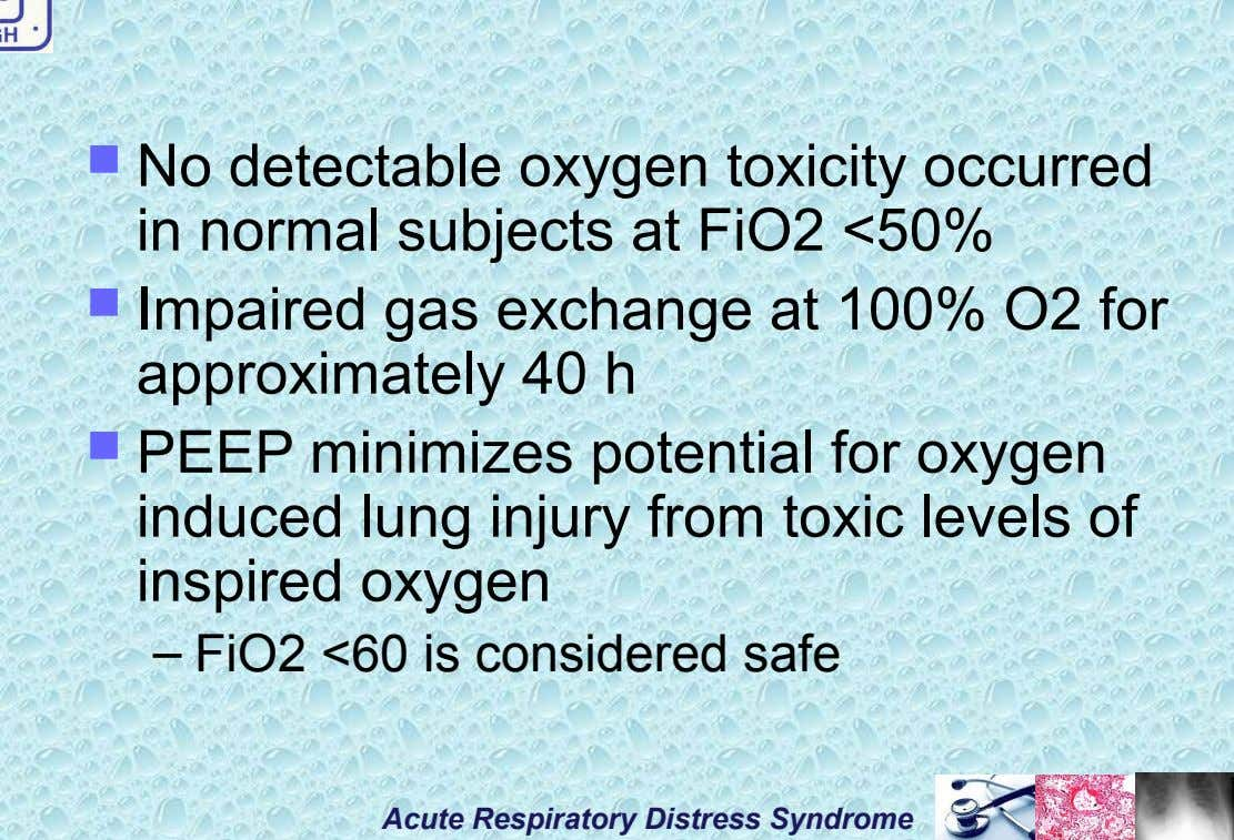  No detectable oxygen toxicity occurred in normal subjects at FiO2 <50%  Impaired gas exchange