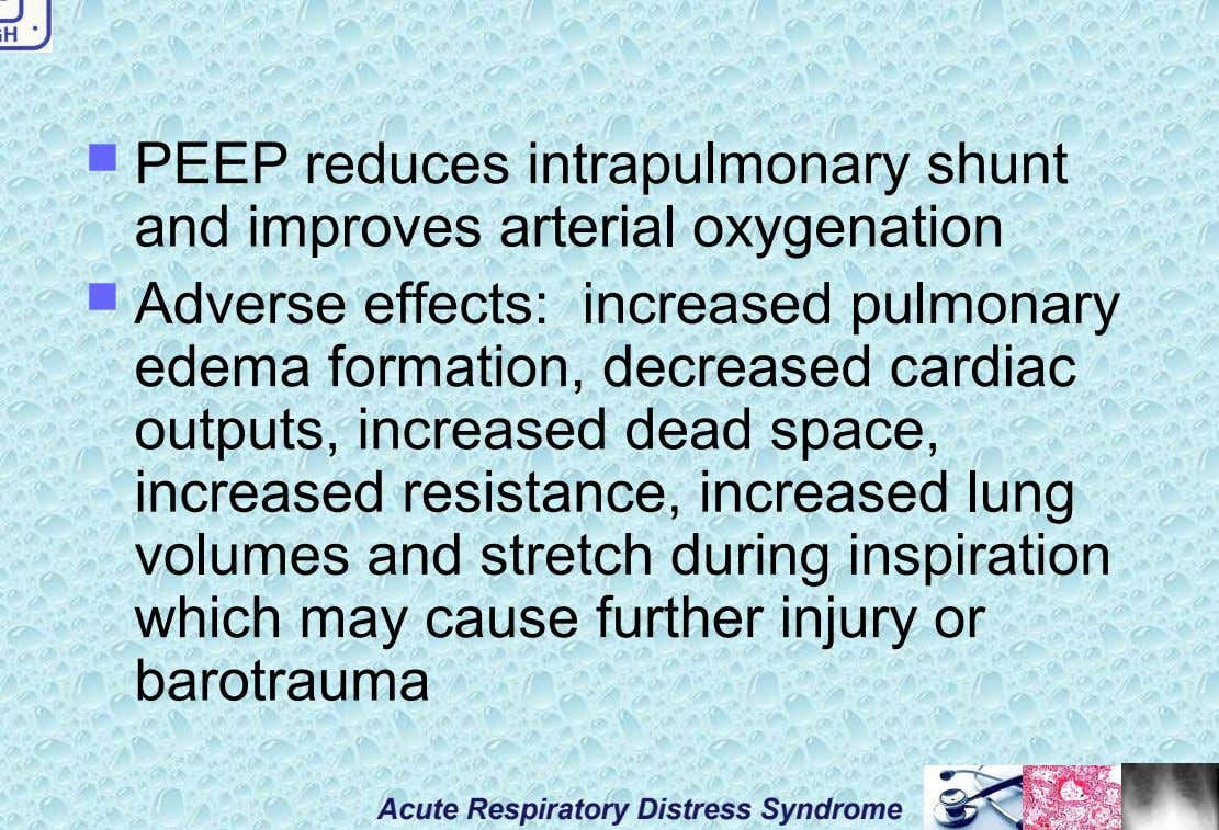  PEEP reduces intrapulmonary shunt and improves arterial oxygenation  Adverse effects: increased pulmonary edema formation,