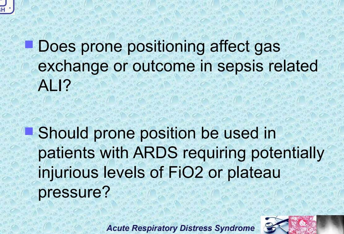  Does prone positioning affect gas exchange or outcome in sepsis related ALI?  Should prone