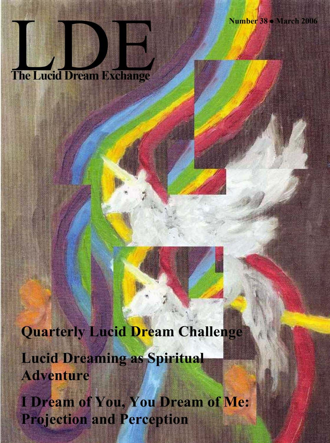 Number 38 March 2006 The Lucid Dream Exchange Quarterly Lucid Dream Challenge Lucid Dreaming as
