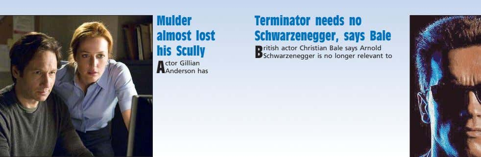 Mulder almost lost Terminator needs no Schwarzenegger, says Bale his Scully B ritish actor Christian