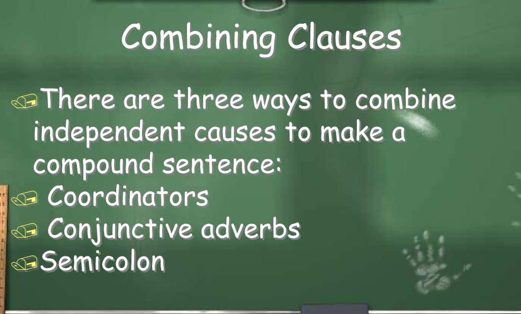 Combining Clauses There are three ways to combine independent causes to make a compound sentence: 