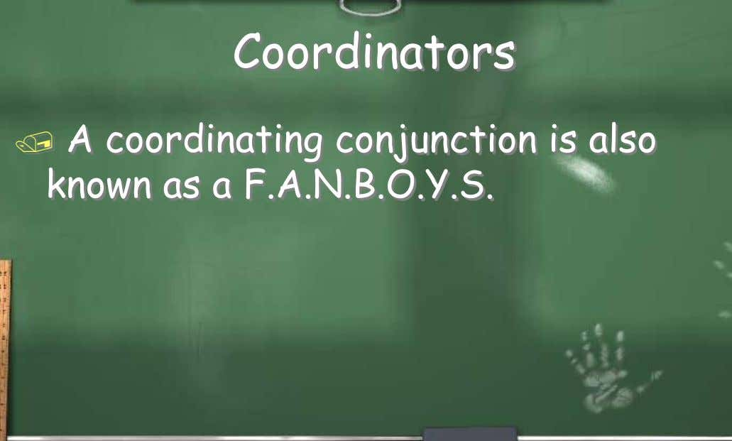 Coordinators  A coordinating conjunction is also known as a F.A.N.B.O.Y.S.