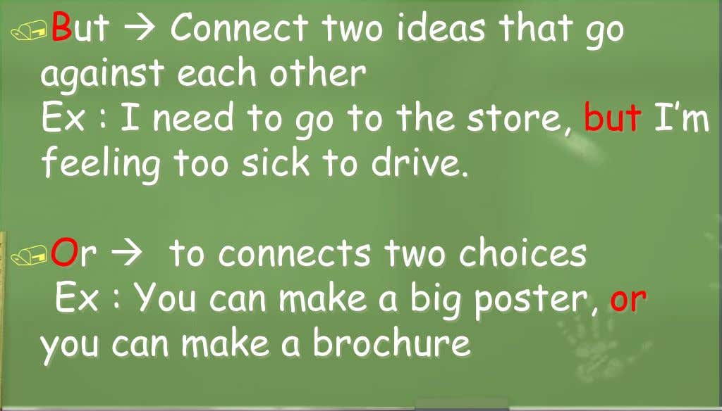 But  Connect two ideas that go against each other Ex : I need to go