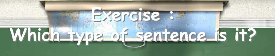 Exercise : Which type of sentence is it?