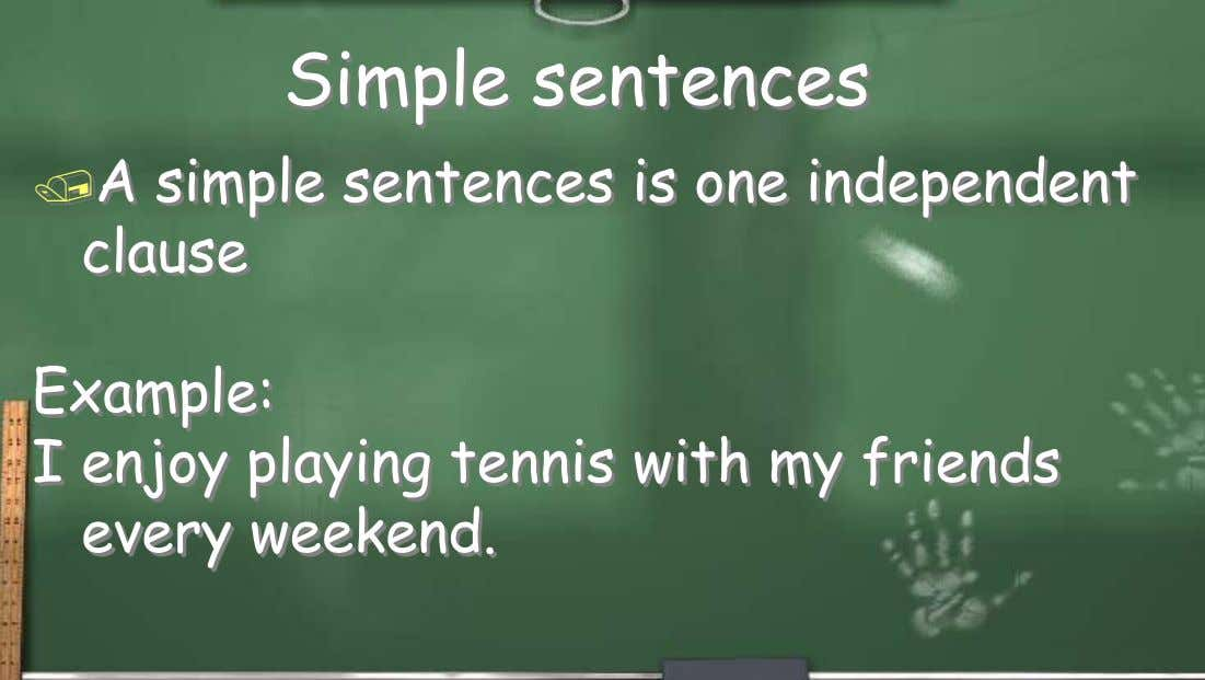 Simple sentences A simple sentences is one independent clause Example: I enjoy playing tennis with my