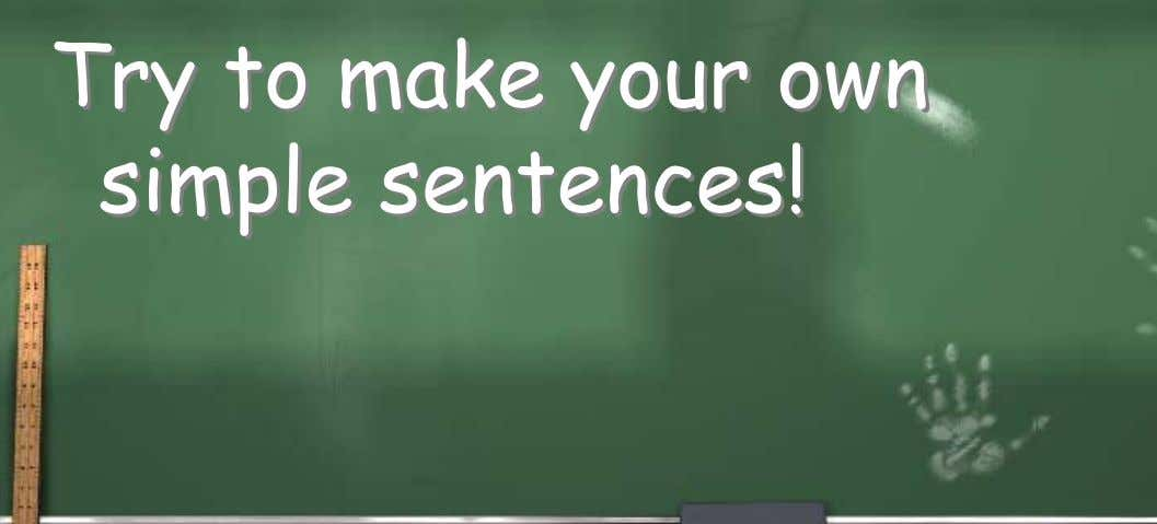 Try to make your own simple sentences!