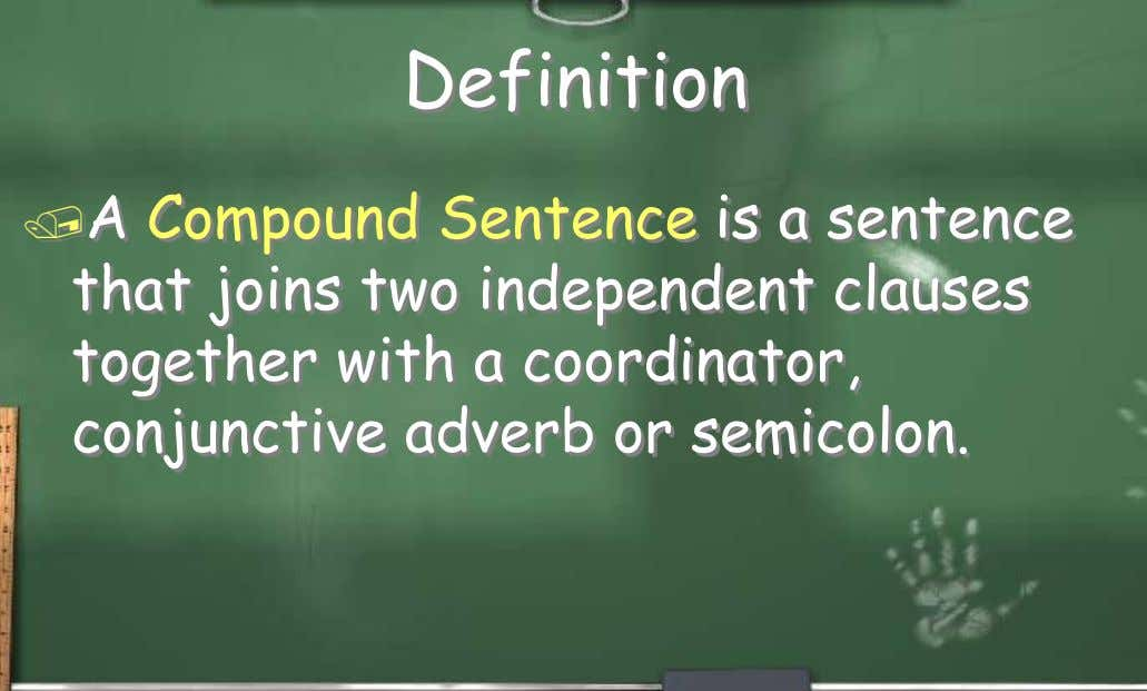 Definition A Compound Sentence is a sentence that joins two independent clauses together with a coordinator,
