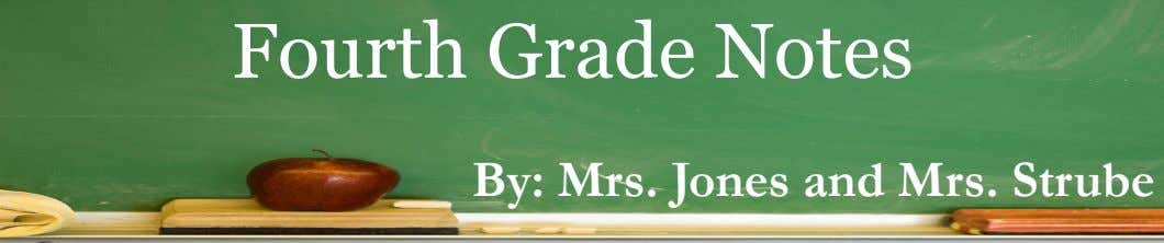 Fourth Grade Notes By: Mrs. Jones and Mrs. Strube