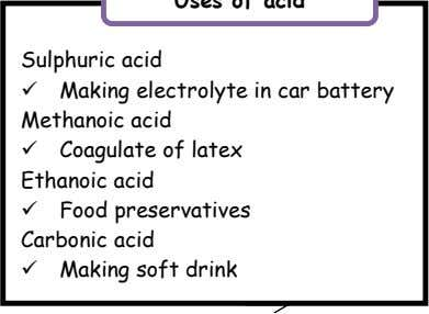 Sulphuric acid Making electrolyte in car battery Methanoic acid Coagulate of latex Ethanoic acid Food