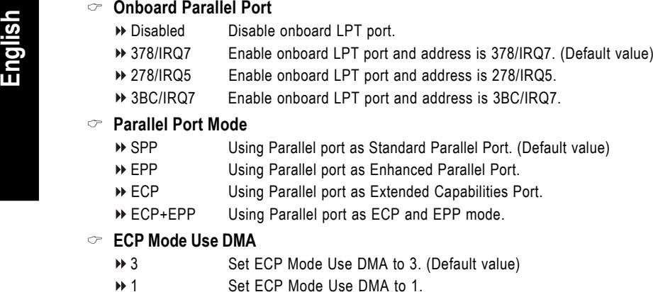 Onboard Parallel Port Disabled 378/IRQ7 278/IRQ5 3BC/IRQ7 Disable onboard LPT port. Enable onboard LPT port