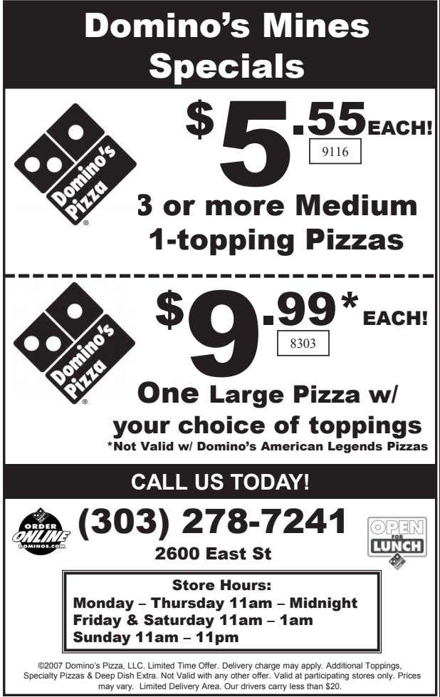 Domino's Mines Specials $ 5 .55EACH! 9116 3 or more Medium 1-topping Pizzas $ 9