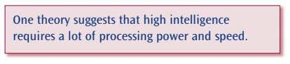 One theory suggests that high intelligence requires a lot of processing power and speed.