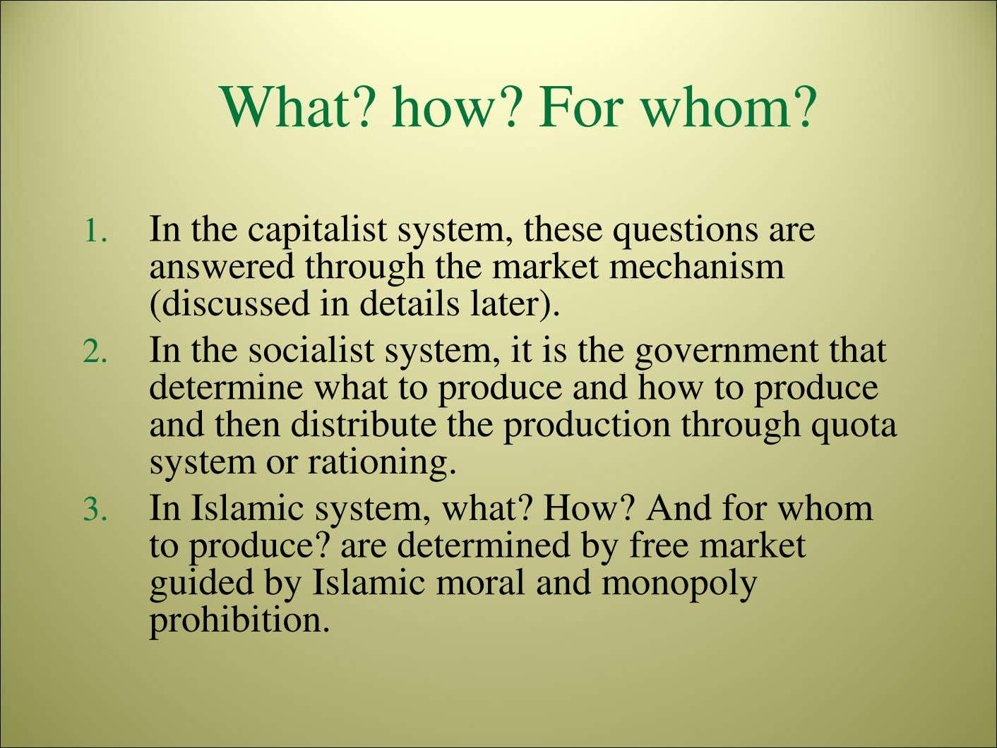 What? how? For whom? 1. In the capitalist system, these questions are answered through the