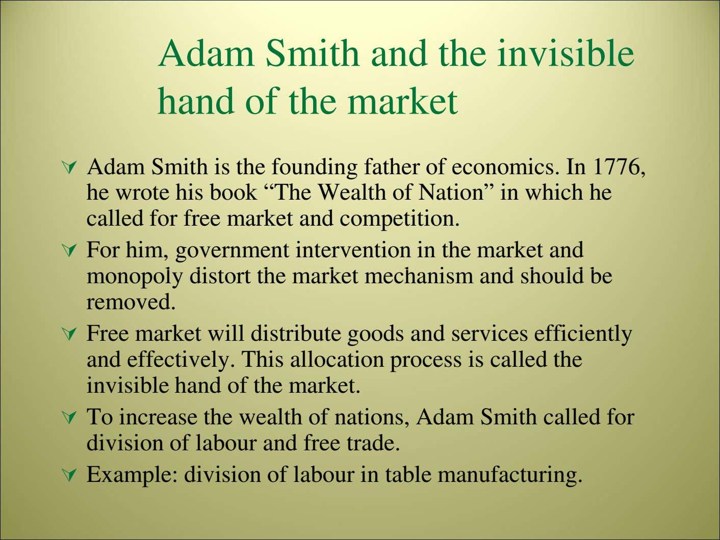 Adam Smith and the invisible hand of the market Adam Smith is the founding father