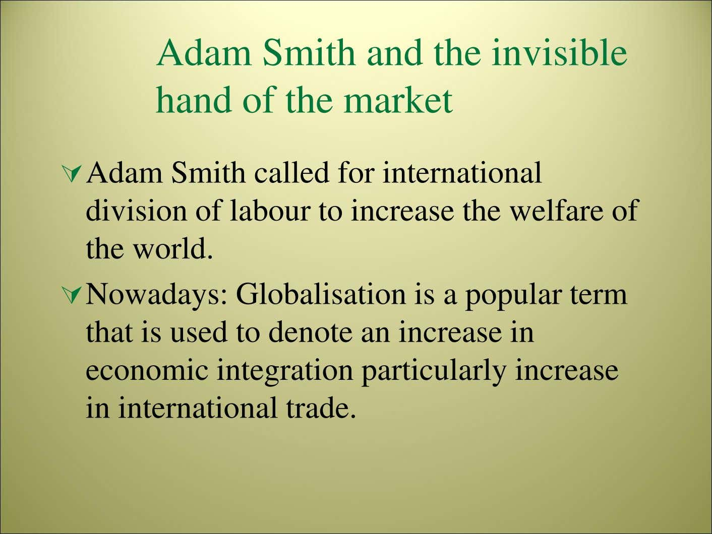 Adam Smith and the invisible hand of the market Adam Smith called for international division