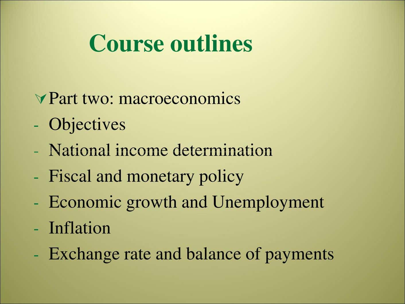 Course outlines Part two: macroeconomics - Objectives - National income determination - Fiscal and monetary