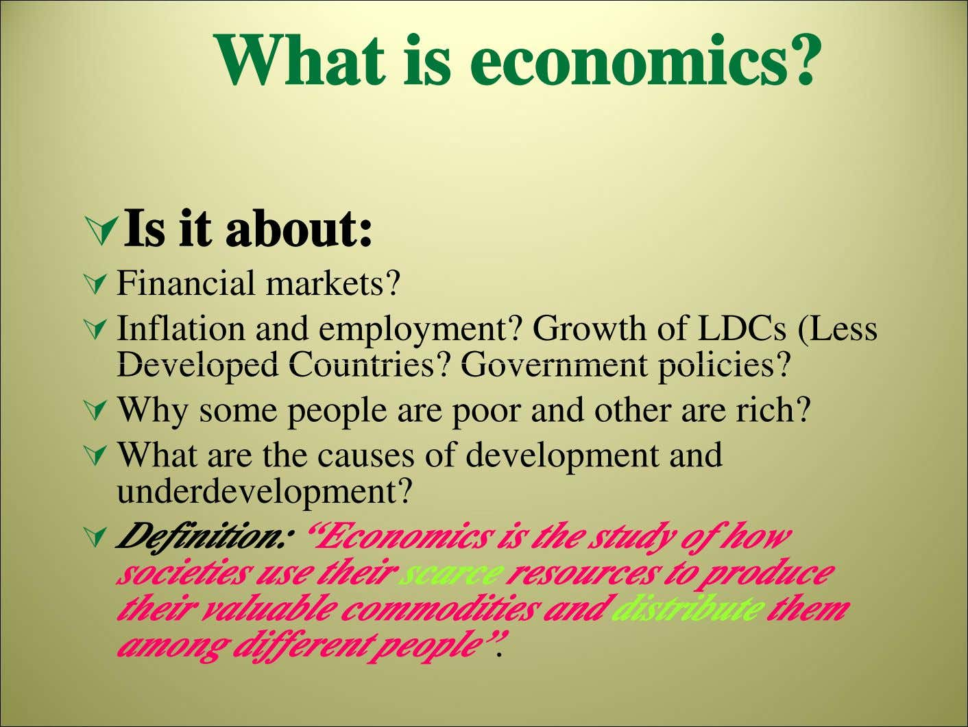 What is economics? Is it about: Financial markets? Inflation and employment? Growth of LDCs (Less