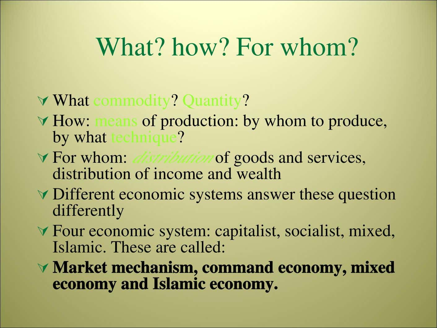 What? how? For whom? What commodity? Quantity? How: means of production: by whom to produce,