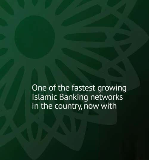 One of the fastest growing Islamic Banking networks in the country, now with