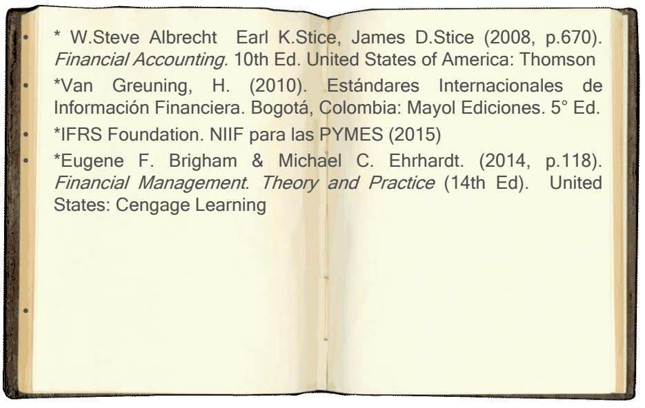 • * W.Steve Albrecht Earl K.Stice, James D.Stice (2008, p.670). Financial Accounting. 10th Ed. United States