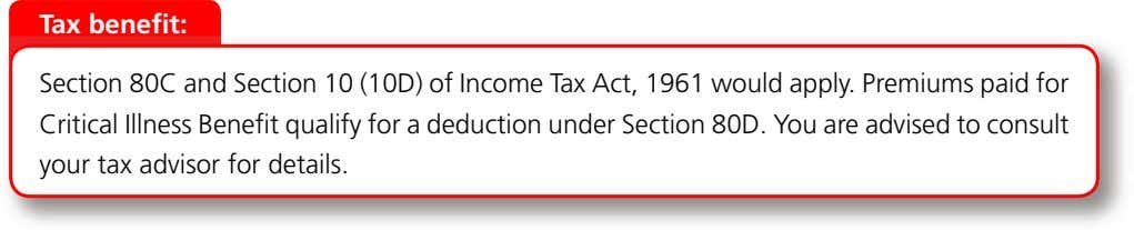 Tax benefit: Section 80C and Section 10 (10D) of Income Tax Act, 1961 would apply.