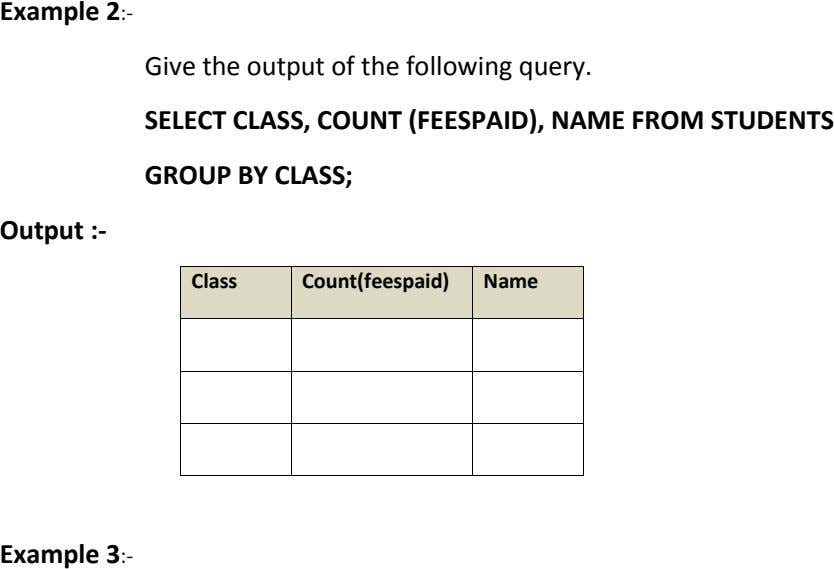 Example 2:- Give the output of the following query. SELECT CLASS, COUNT (FEESPAID), NAME FROM