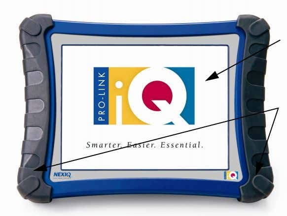 iQ™ hardware, its ports, and connections. Front View LCD (touch screen) Rubber grips Figure 2.1 Front