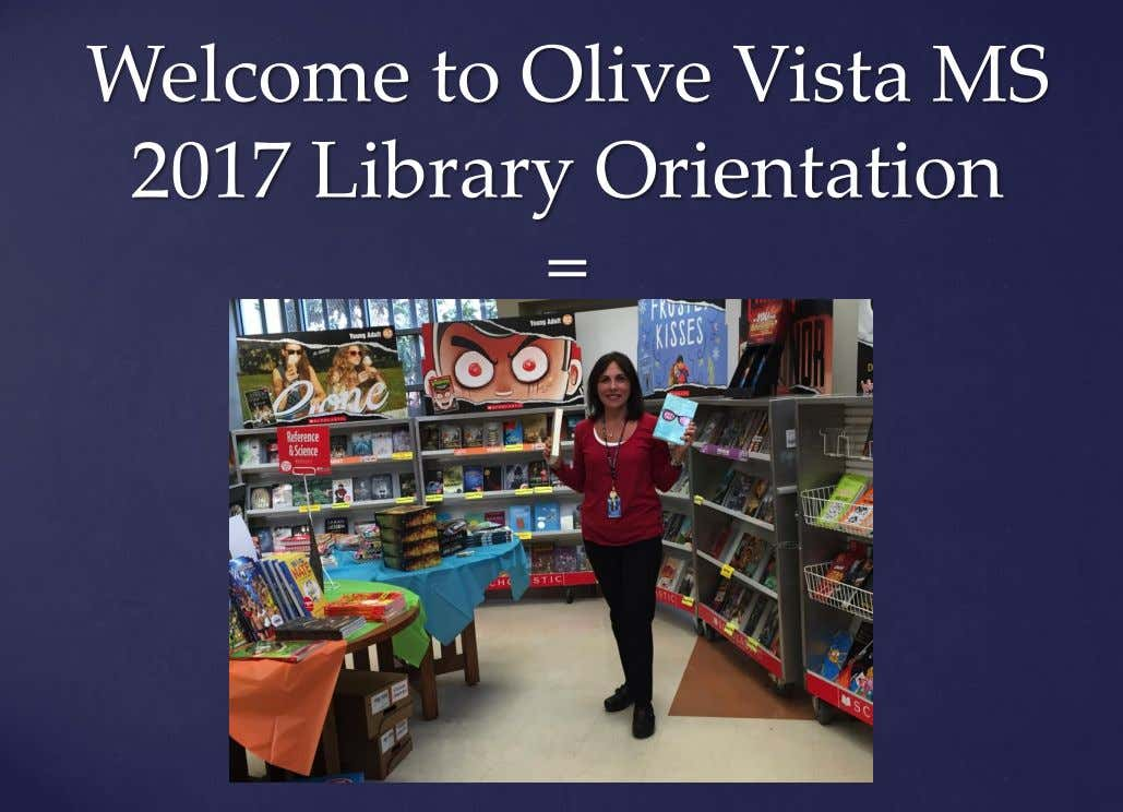 Welcome to Olive Vista MS 2017 Library Orientation = {
