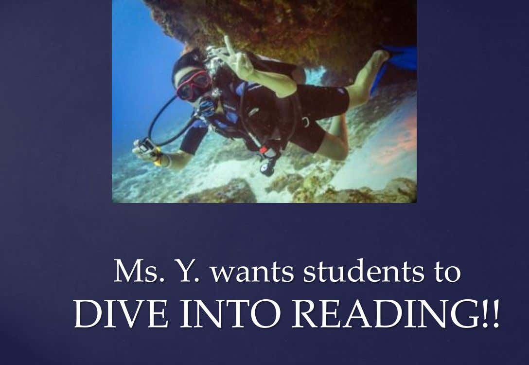Ms. Y. wants students to DIVE INTO READING!!