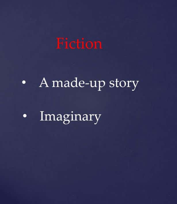 Fiction • A made-up story • Imaginary
