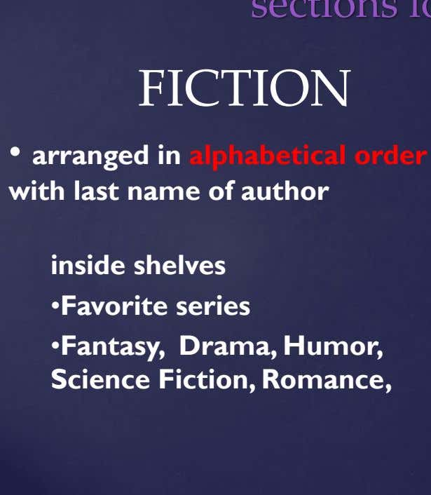 FICTION • arranged in alphabetical order with last name of author inside shelves •Favorite series •Fantasy,