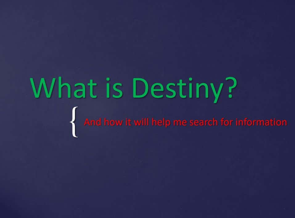 What is Destiny? { And how it will help me search for information