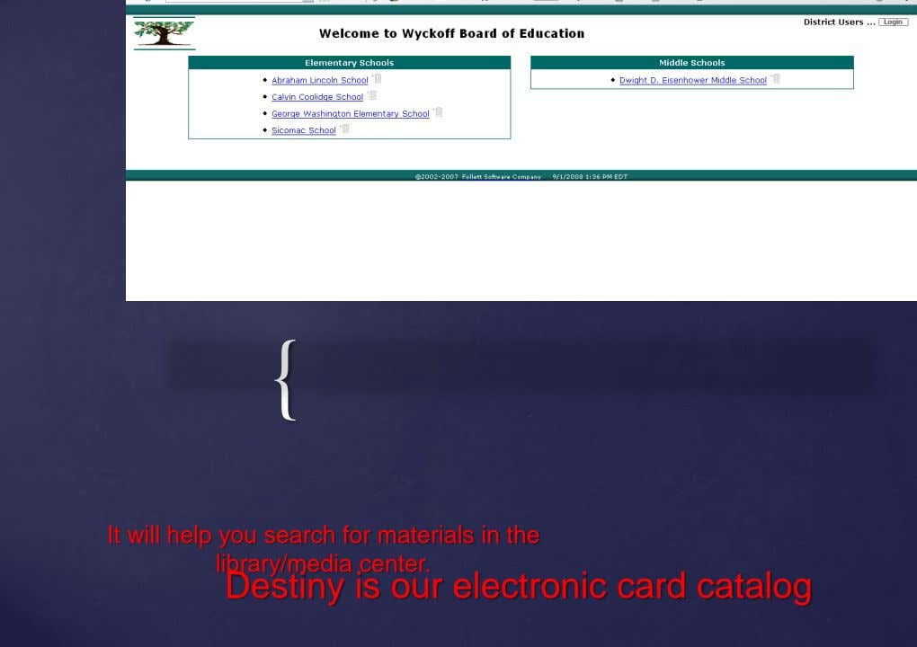 { It will help you search for materials in the library/media center. Destiny is our electronic