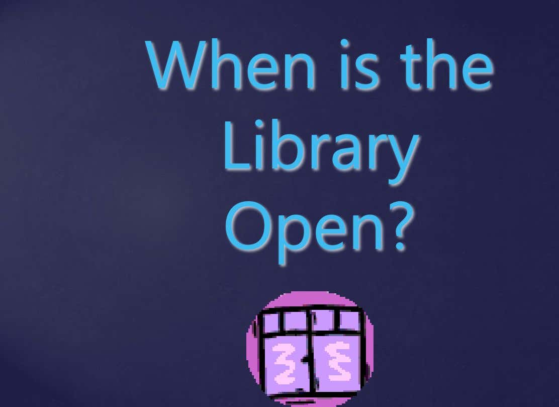When is the Library Open?