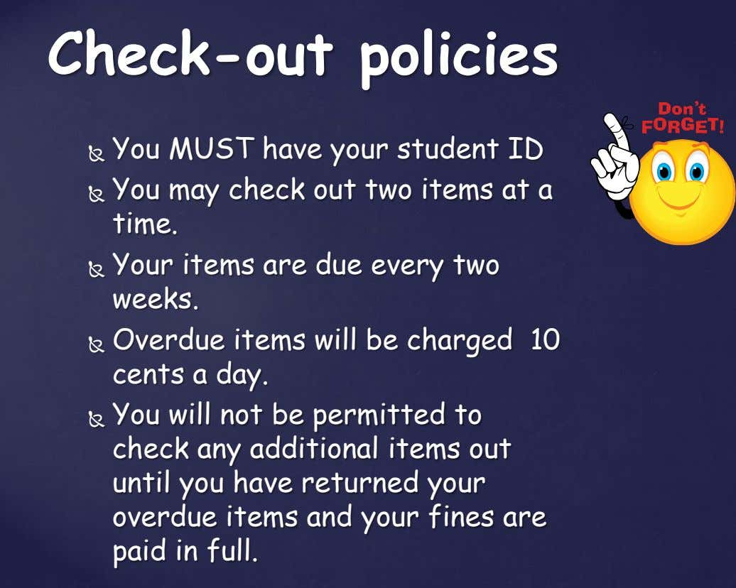 Check-out policies You MUST have your student ID  You may check out two items at