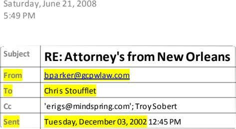 Saturday, June 21, 2008 5:49 PM Subject RE: Attorney's from New Orleans From bparker@gcpwlaw.com To