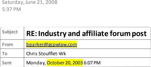 Saturday, June 21, 2008 5:37 PM Subject RE: Industry and affiliate forum post From bparker@gcpwlaw.com