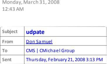 Monday, March 31, 2008 12:43 AM Subject udpate From Don Samuel To CMS | CMichael