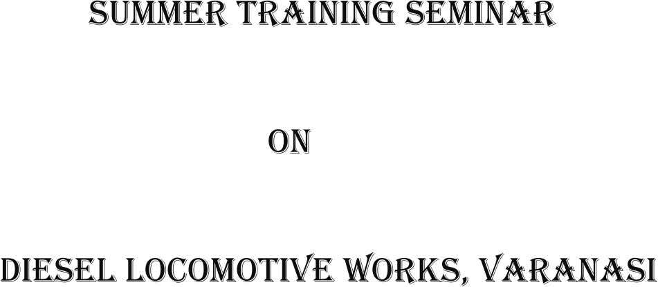Summer training SEMINAR on diesel locomotive works, Varanasi