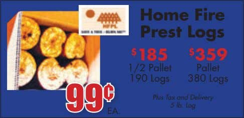 EA. 99 ¢ Home Fire Prest Logs Plus Tax and Delivery 5 lb. Log 1/2