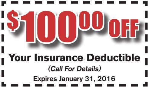 (Call For Details) Expires January 31, 2016 $ 100 00 OFF Your Insurance Deductible