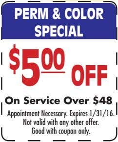 $ 5 00 OFF PERM & COLOR SPECIAL Appointment Necessary. Expires 1/31/16. Not valid with any
