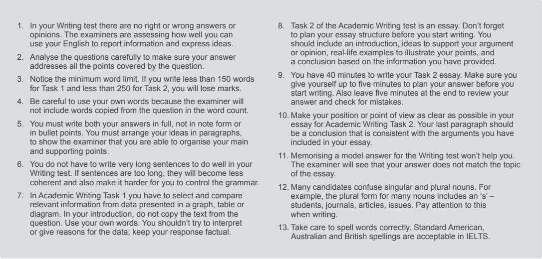 1. In your Writing test there are no right or wrong answers or opinions. The examiners