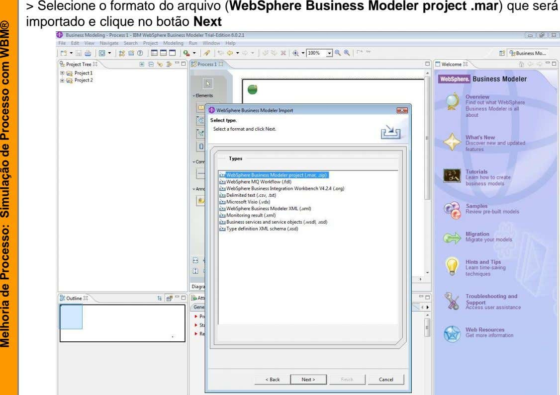 > Selecione o formato do arquivo (WebSphere Business Modeler project .mar) que será importado e