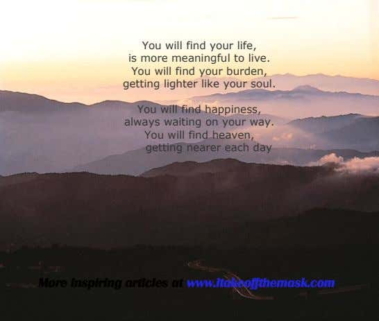 You will find your life, is more meaningful to live. You will find your burden,