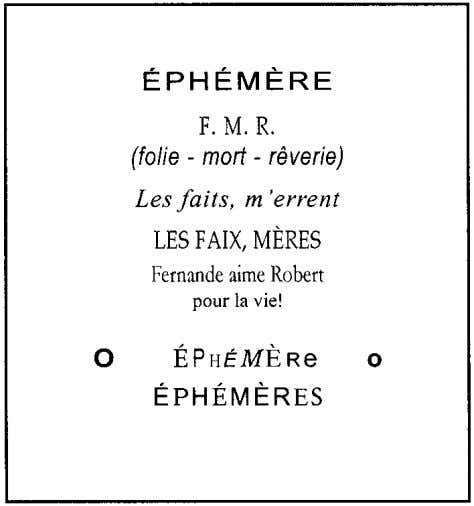 concealed by this word at the heart of its fertile images: Ephemeral, F.M.R.L. (frenzy-madness-reverie-love), a fame