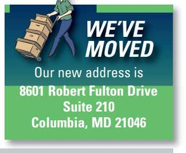 WE'VE MOVED Our new address is 8601 Robert Fulton Drive Suite 210 Columbia, MD 21046
