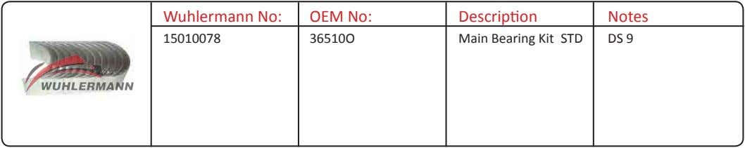 Wuhlermann No: OEM No: Description Notes 15010078 36510O Main Bearing Kit STD DS 9